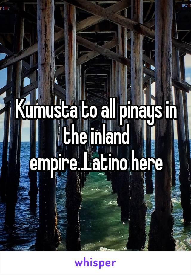 Kumusta to all pinays in the inland empire..Latino here