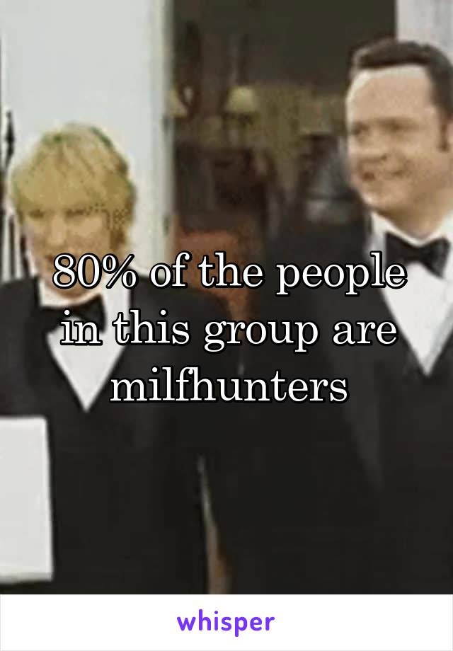 80% of the people in this group are milfhunters