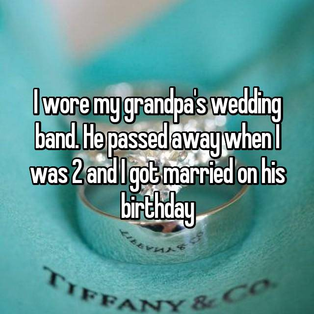 I wore my grandpa's wedding band. He passed away when I was 2 and I got married on his birthday