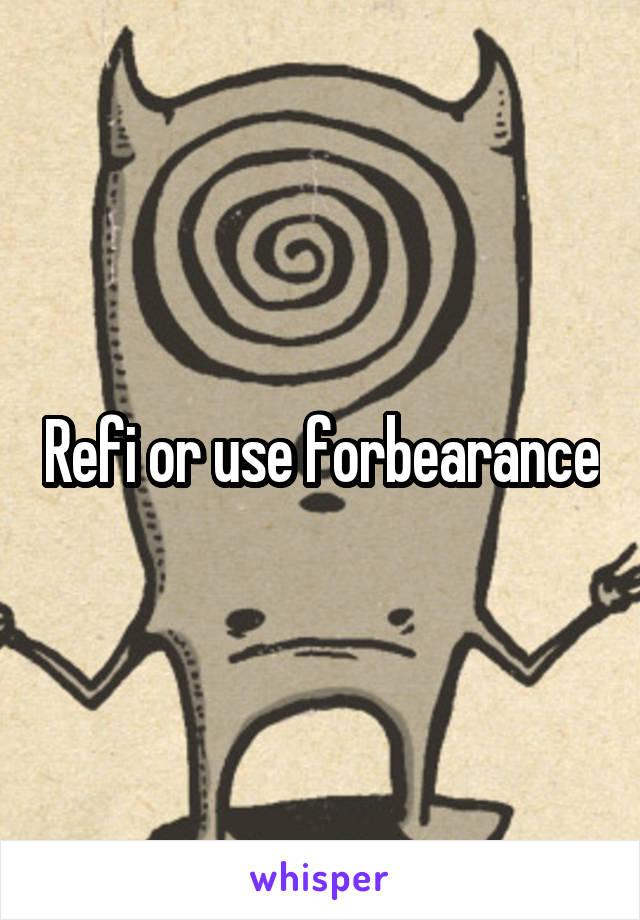 Refi or use forbearance