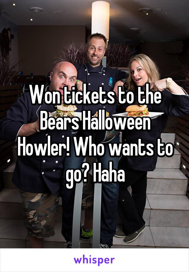 Won tickets to the Bears Halloween Howler! Who wants to go? Haha