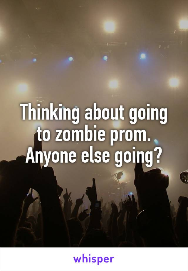 Thinking about going to zombie prom. Anyone else going?