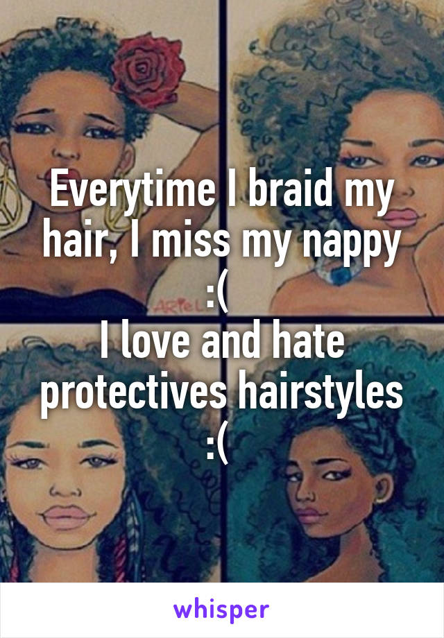 Everytime I braid my hair, I miss my nappy :(  I love and hate protectives hairstyles :(