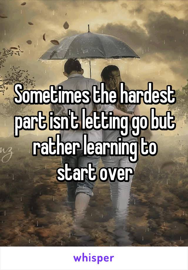 Sometimes the hardest part isn't letting go but rather learning to start over