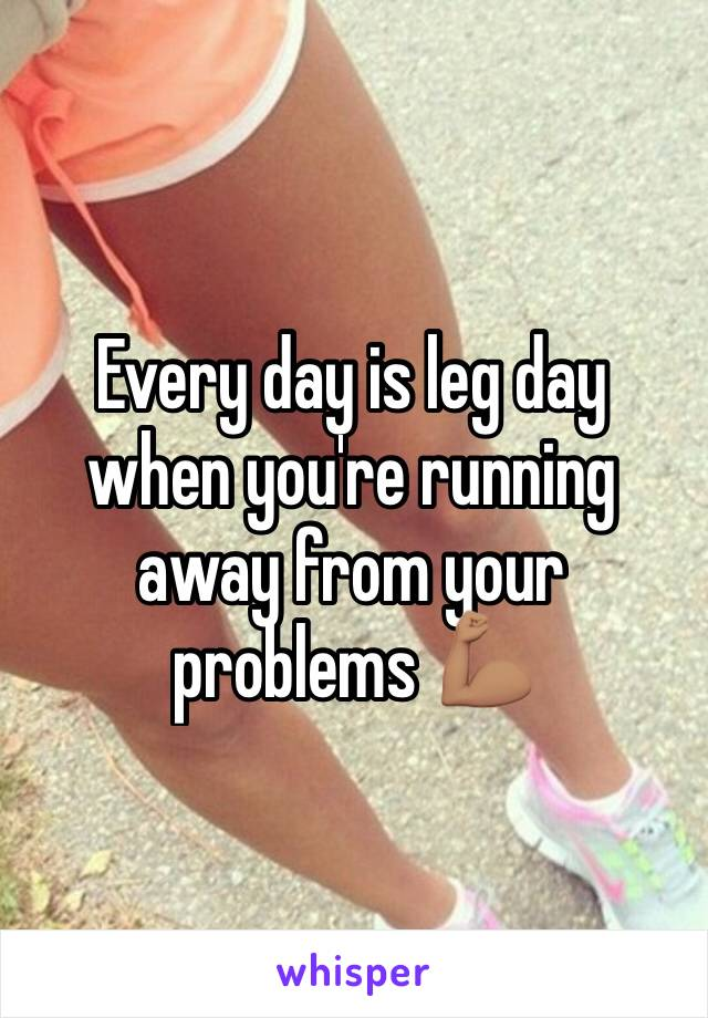 Every day is leg day when you're running away from your problems 💪🏽