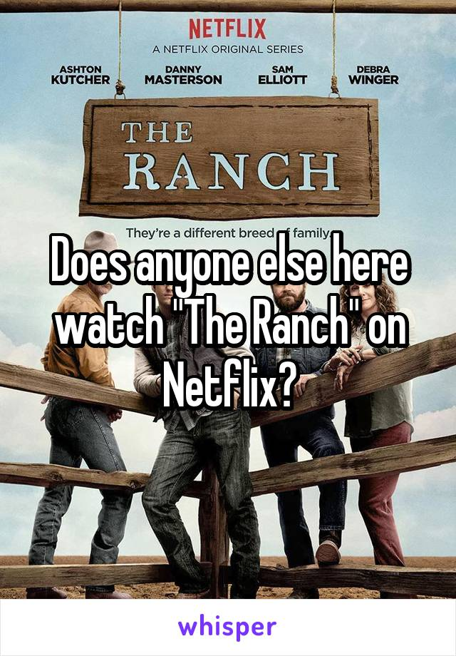 "Does anyone else here watch ""The Ranch"" on Netflix?"
