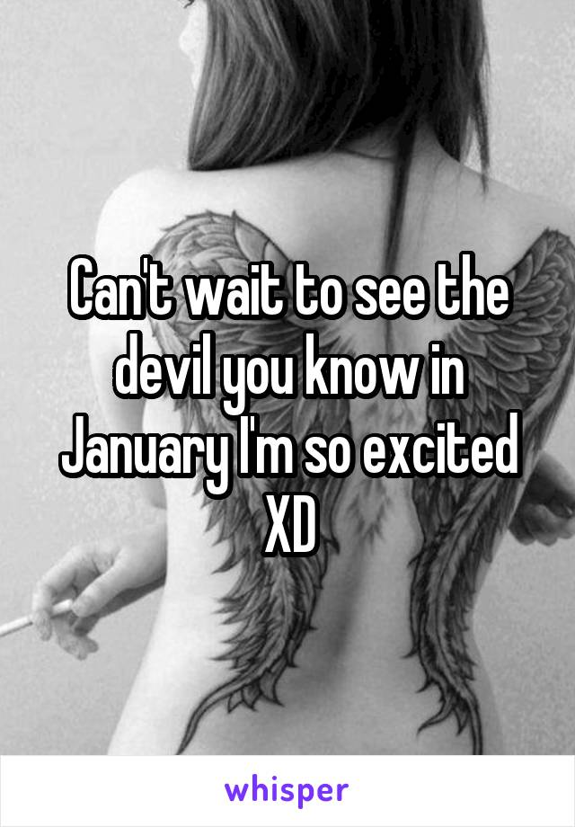Can't wait to see the devil you know in January I'm so excited XD