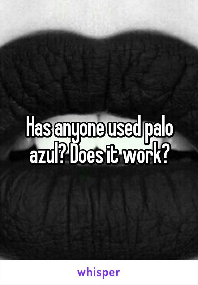 Has anyone used palo azul? Does it work?