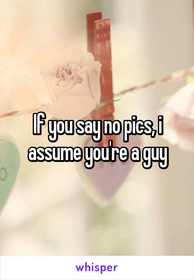 If you say no pics, i assume you're a guy