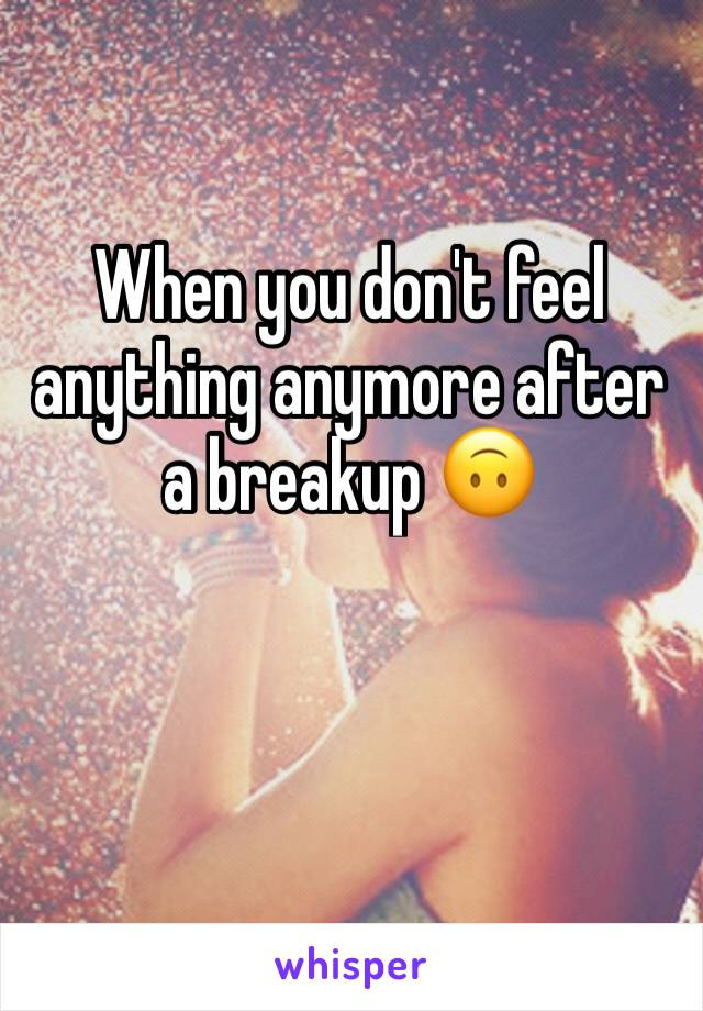 When you don't feel anything anymore after a breakup 🙃