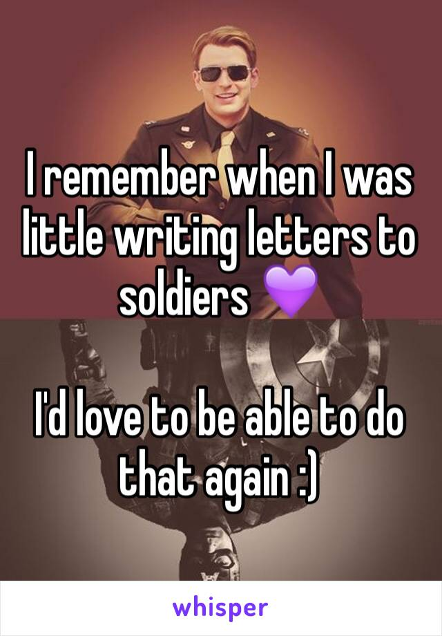 I remember when I was little writing letters to soldiers 💜   I'd love to be able to do that again :)