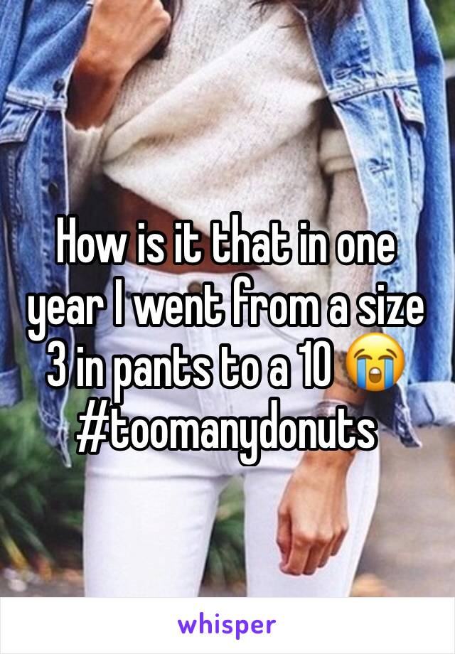 How is it that in one year I went from a size 3 in pants to a 10 😭 #toomanydonuts