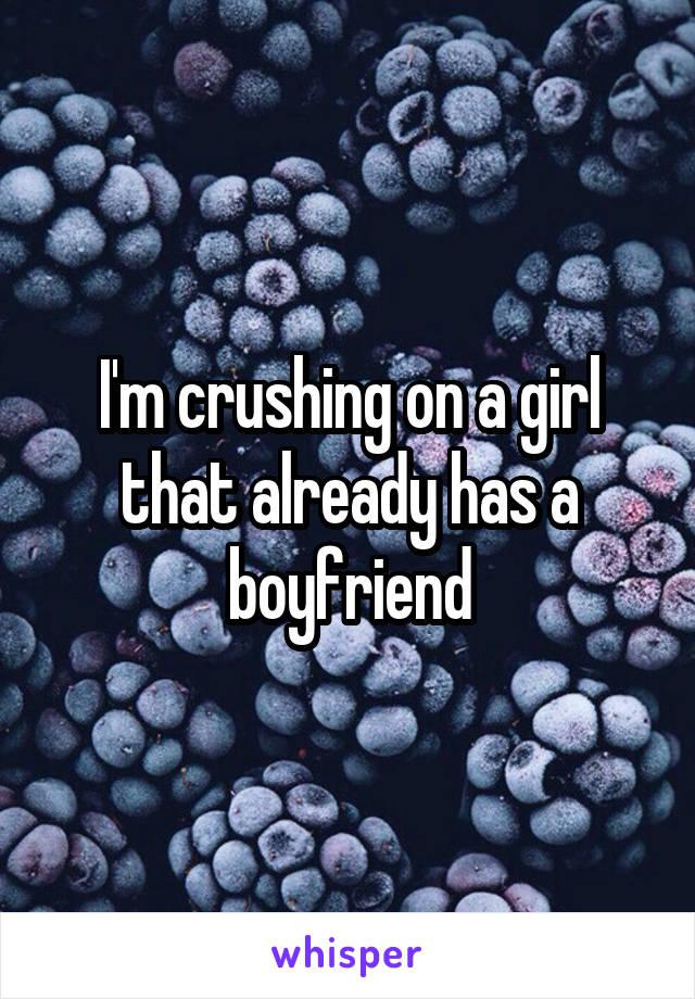 I'm crushing on a girl that already has a boyfriend
