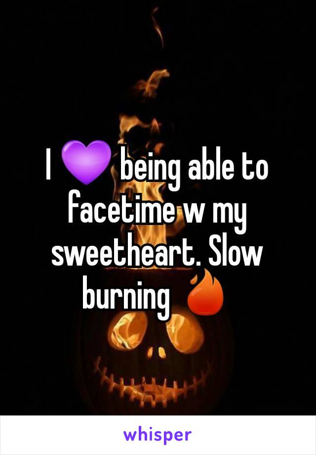 I 💜 being able to facetime w my sweetheart. Slow burning 🔥