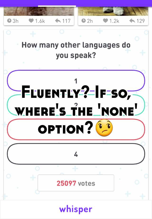 Fluently? If so, where's the 'none' option?😞