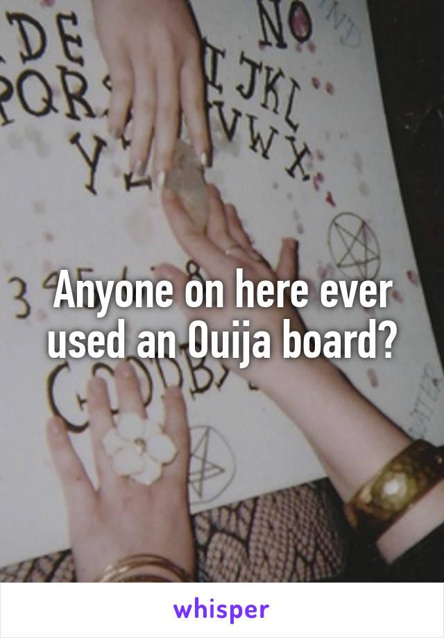 Anyone on here ever used an Ouija board?