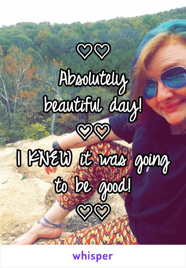 ♡♡ Absolutely beautiful day! ♡♡ I KNEW it was going to be good! ♡♡