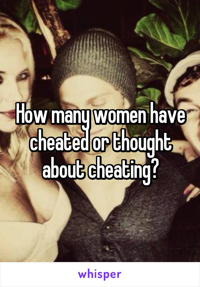 How many women have cheated or thought about cheating?