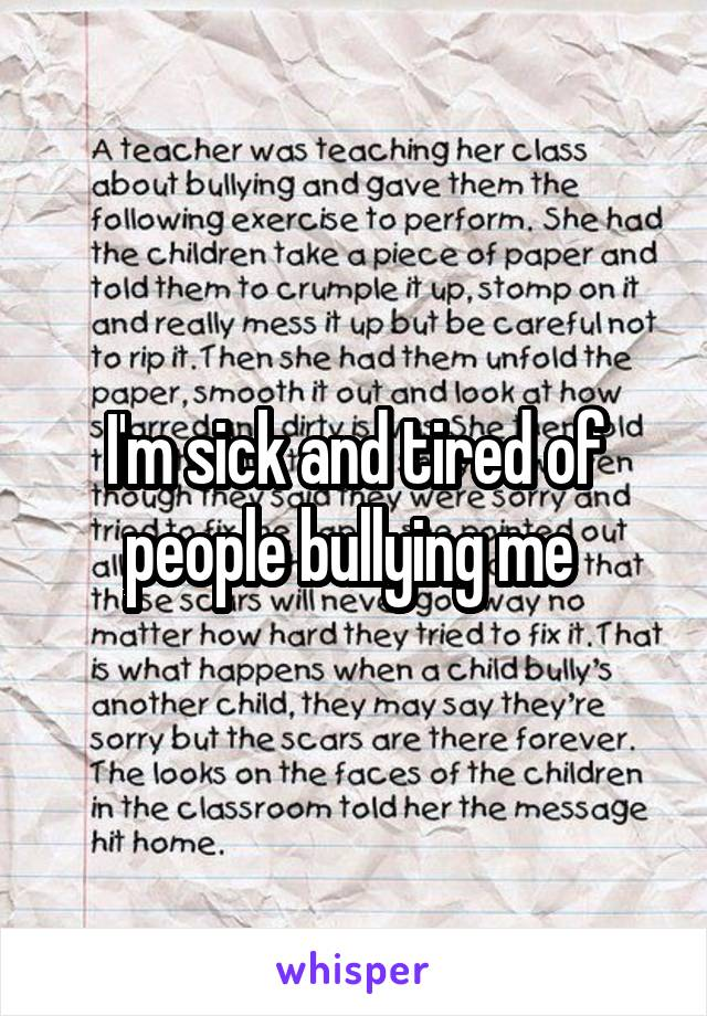 I'm sick and tired of people bullying me