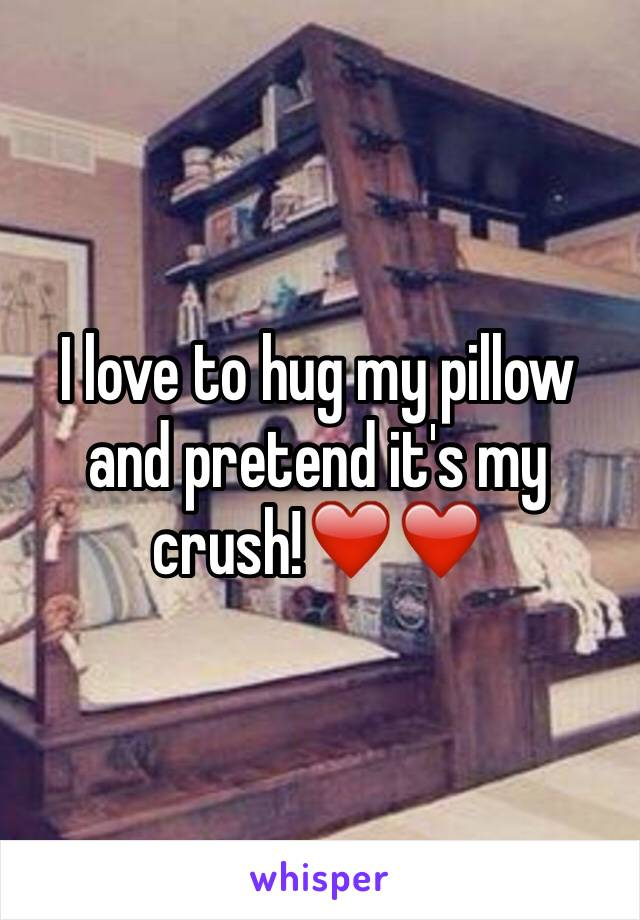 I love to hug my pillow and pretend it's my crush!❤️❤️