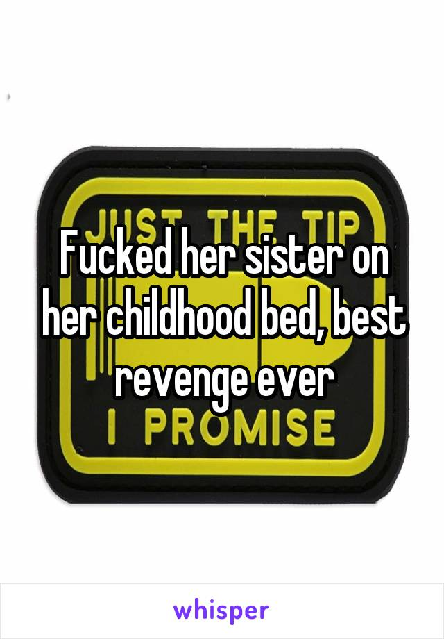 Fucked her sister on her childhood bed, best revenge ever