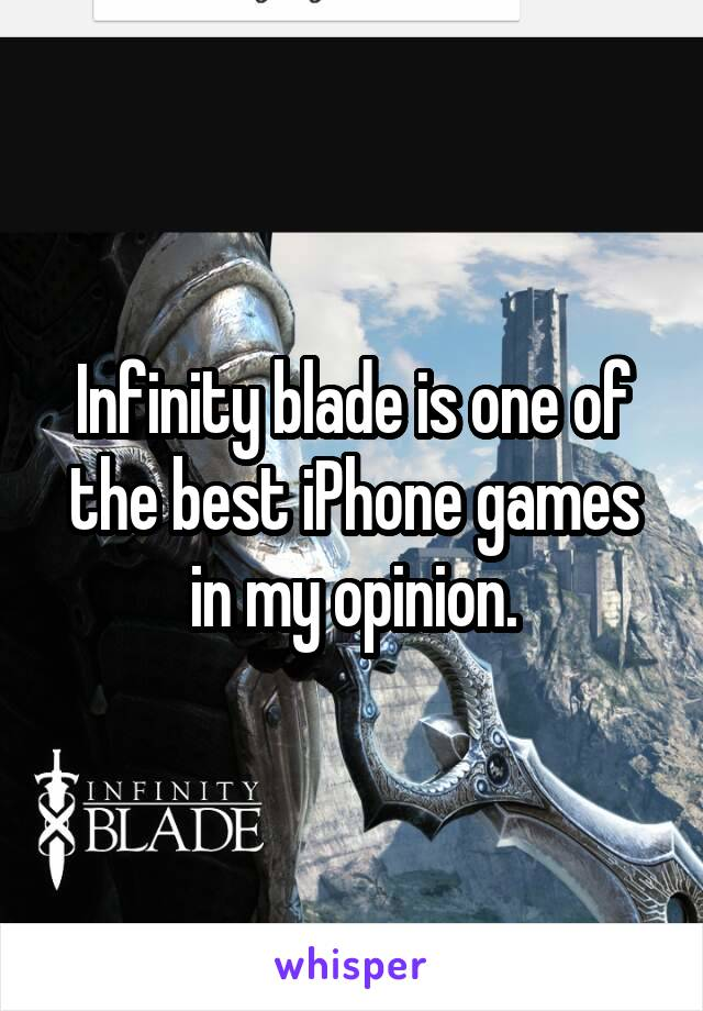 Infinity blade is one of the best iPhone games in my opinion.