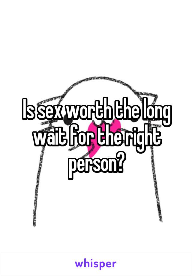 Is sex worth the long wait for the right person?