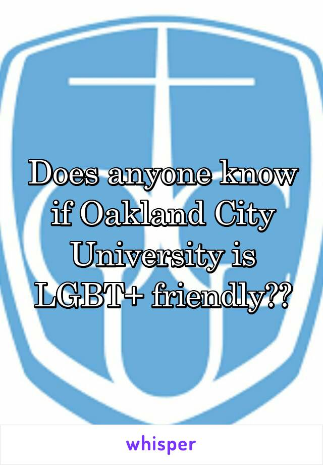 Does anyone know if Oakland City University is LGBT+ friendly??