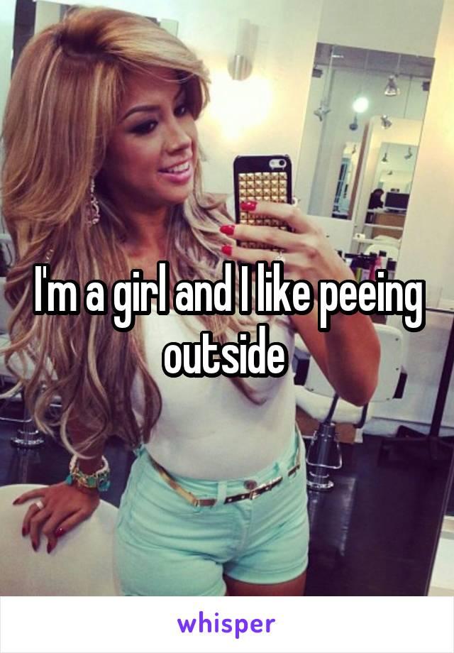 I'm a girl and I like peeing outside