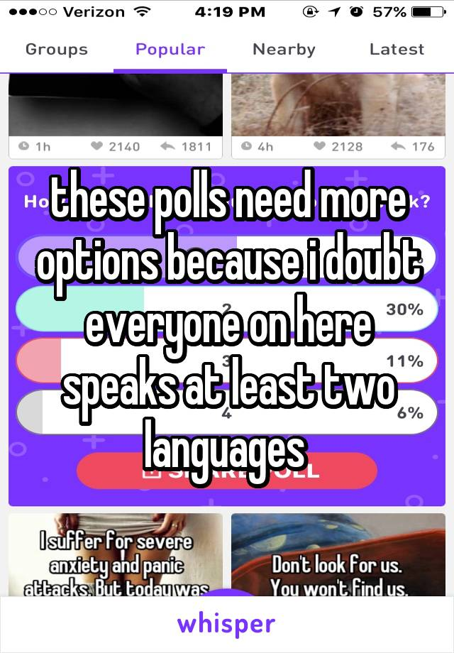 these polls need more options because i doubt everyone on here speaks at least two languages