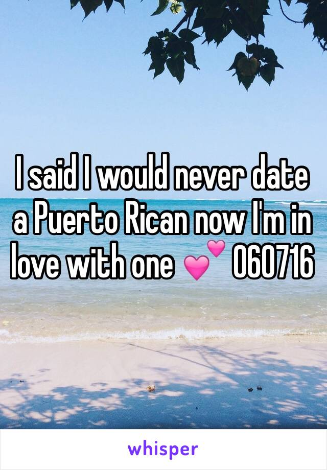 I said I would never date a Puerto Rican now I'm in love with one 💕 060716
