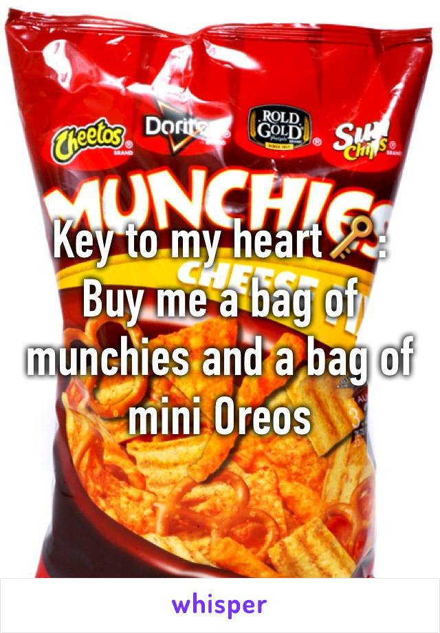 Key to my heart🔑: Buy me a bag of munchies and a bag of mini Oreos