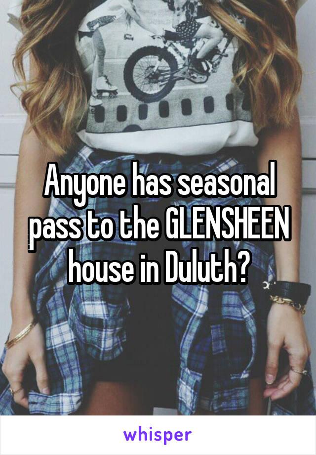 Anyone has seasonal pass to the GLENSHEEN house in Duluth?