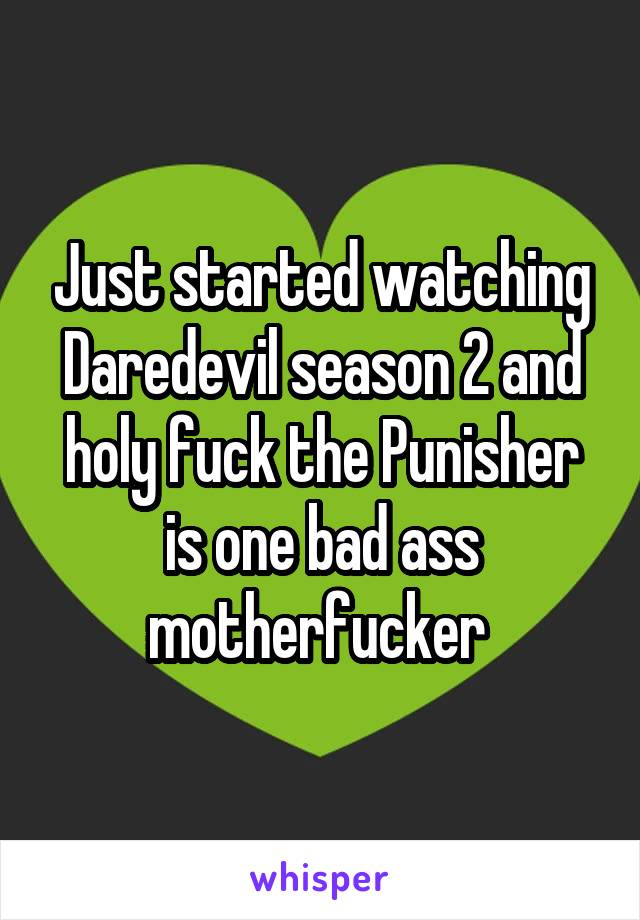Just started watching Daredevil season 2 and holy fuck the Punisher is one bad ass motherfucker