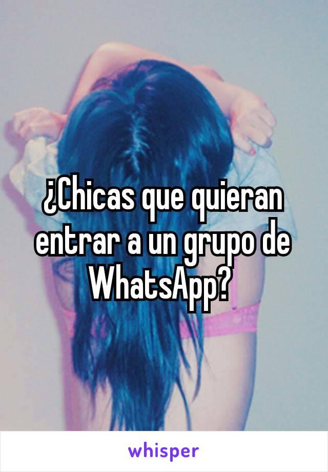 ¿Chicas que quieran entrar a un grupo de WhatsApp?