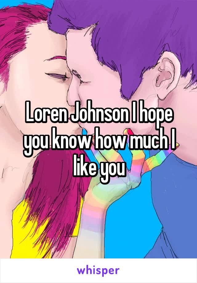 Loren Johnson I hope you know how much I like you