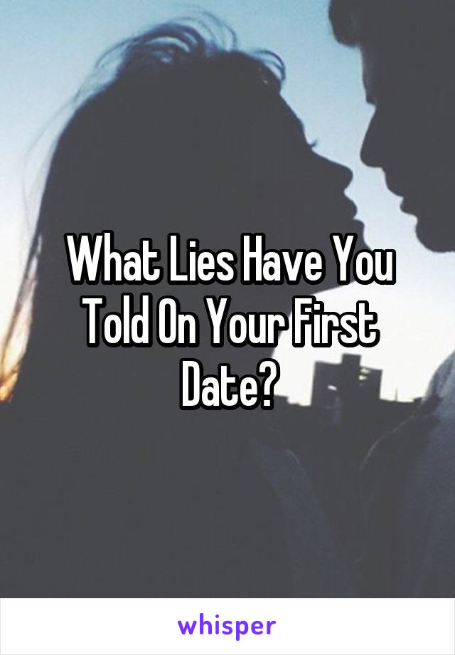 What Lies Have You Told On Your First Date?