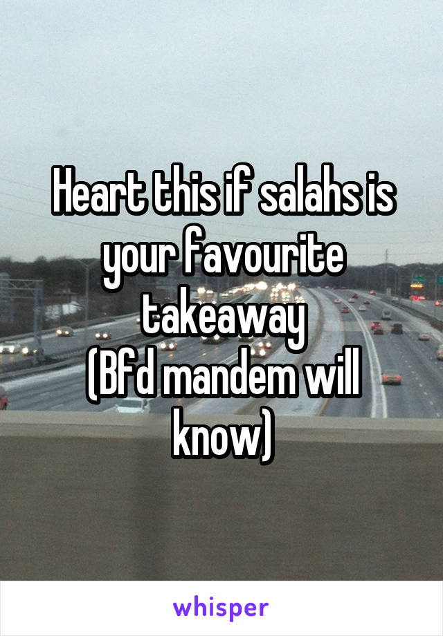 Heart this if salahs is your favourite takeaway (Bfd mandem will know)