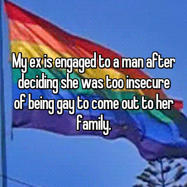 My ex is engaged to a man after deciding she was too insecure of being gay to come out to her family.