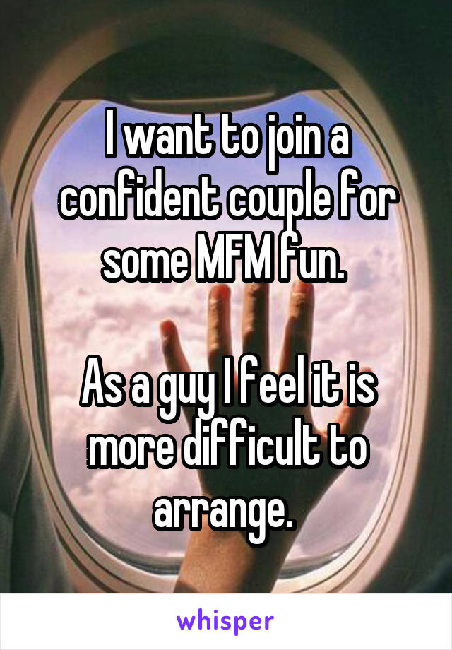 I Want To Join A Confident Couple For Some Mfm Fun