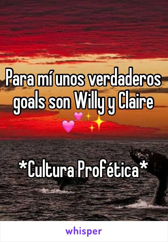 Para mí unos verdaderos goals son Willy y Claire 💕✨  *Cultura Profética*