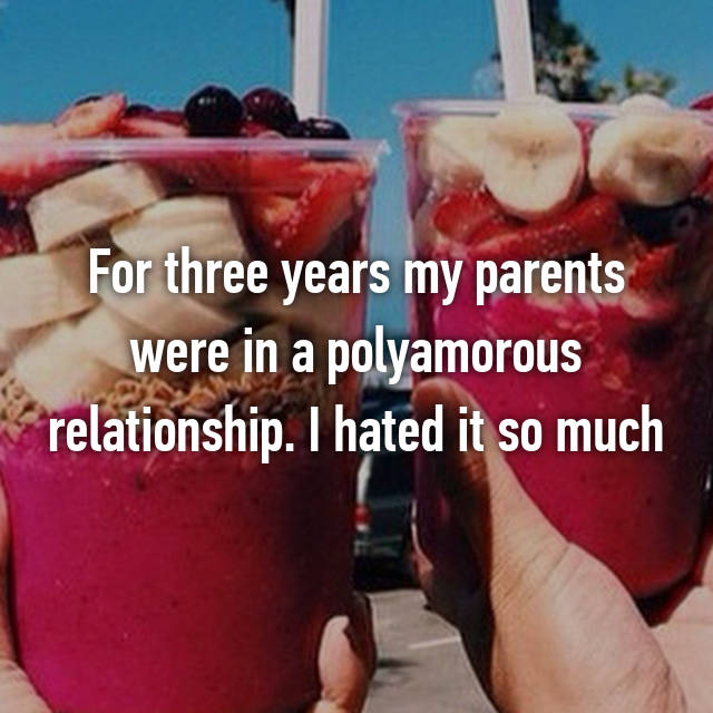 For three years my parents were in a polyamorous relationship. I hated it so much