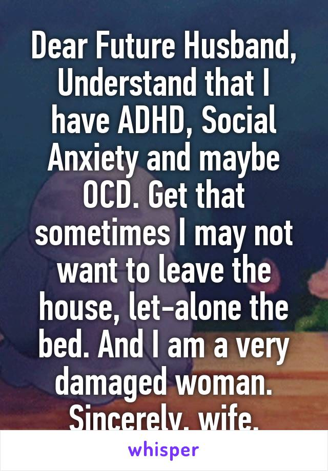 Dear Future Husband, Understand that I have ADHD, Social