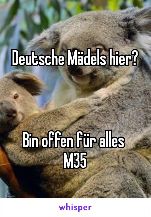 Deutsche Mädels hier?    Bin offen für alles  M35