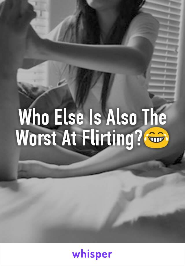 Who Else Is Also The Worst At Flirting?😂