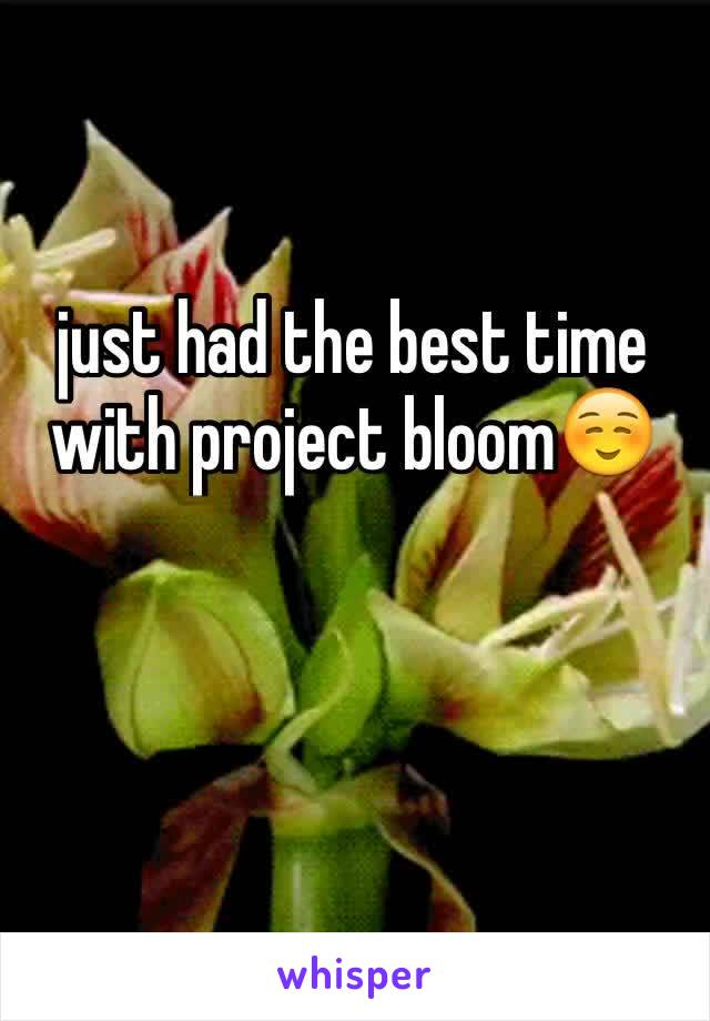just had the best time with project bloom☺️