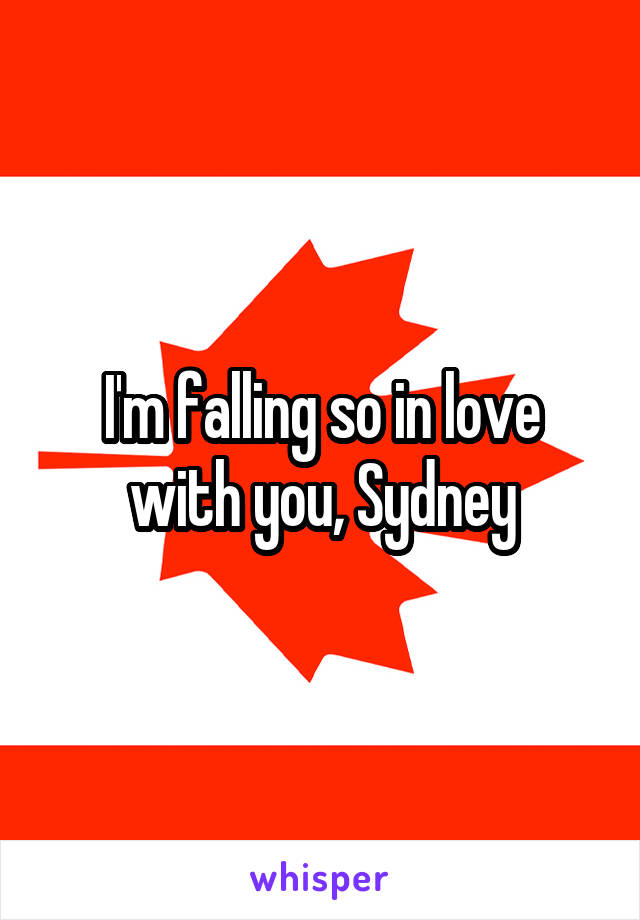 I'm falling so in love with you, Sydney