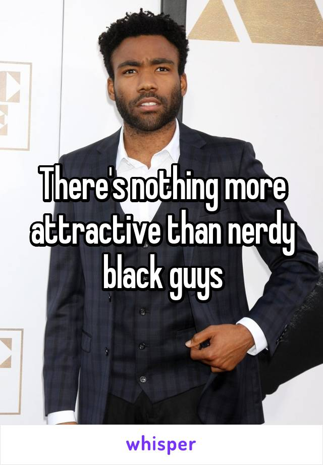 There's nothing more attractive than nerdy black guys
