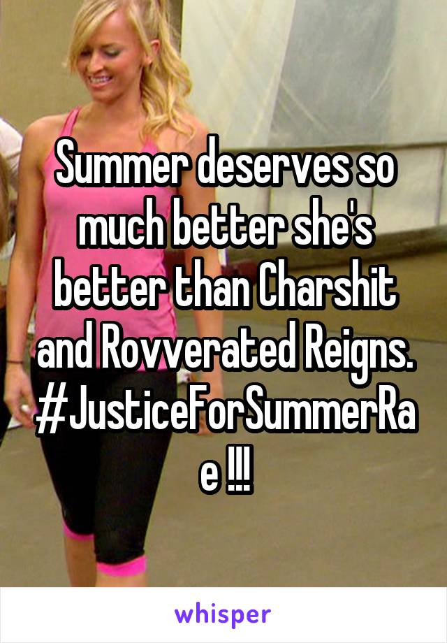Summer deserves so much better she's better than Charshit and Rovverated Reigns. #JusticeForSummerRae !!!