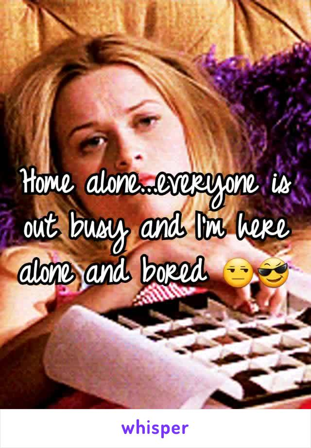 Home alone...everyone is out busy and I'm here alone and bored 😒😎